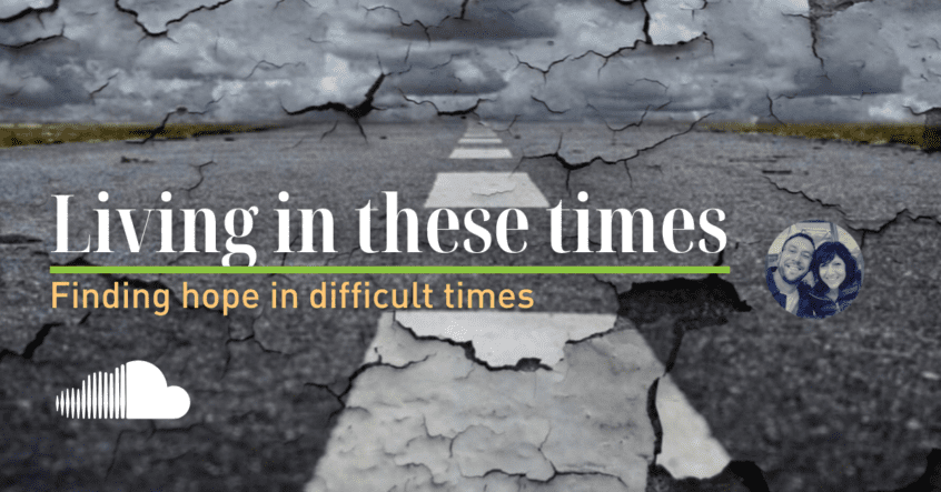Living in these Times - finding hope in difficult times